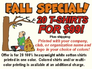 Printed T-shirts 20 for $99. Cheap at twice the price!